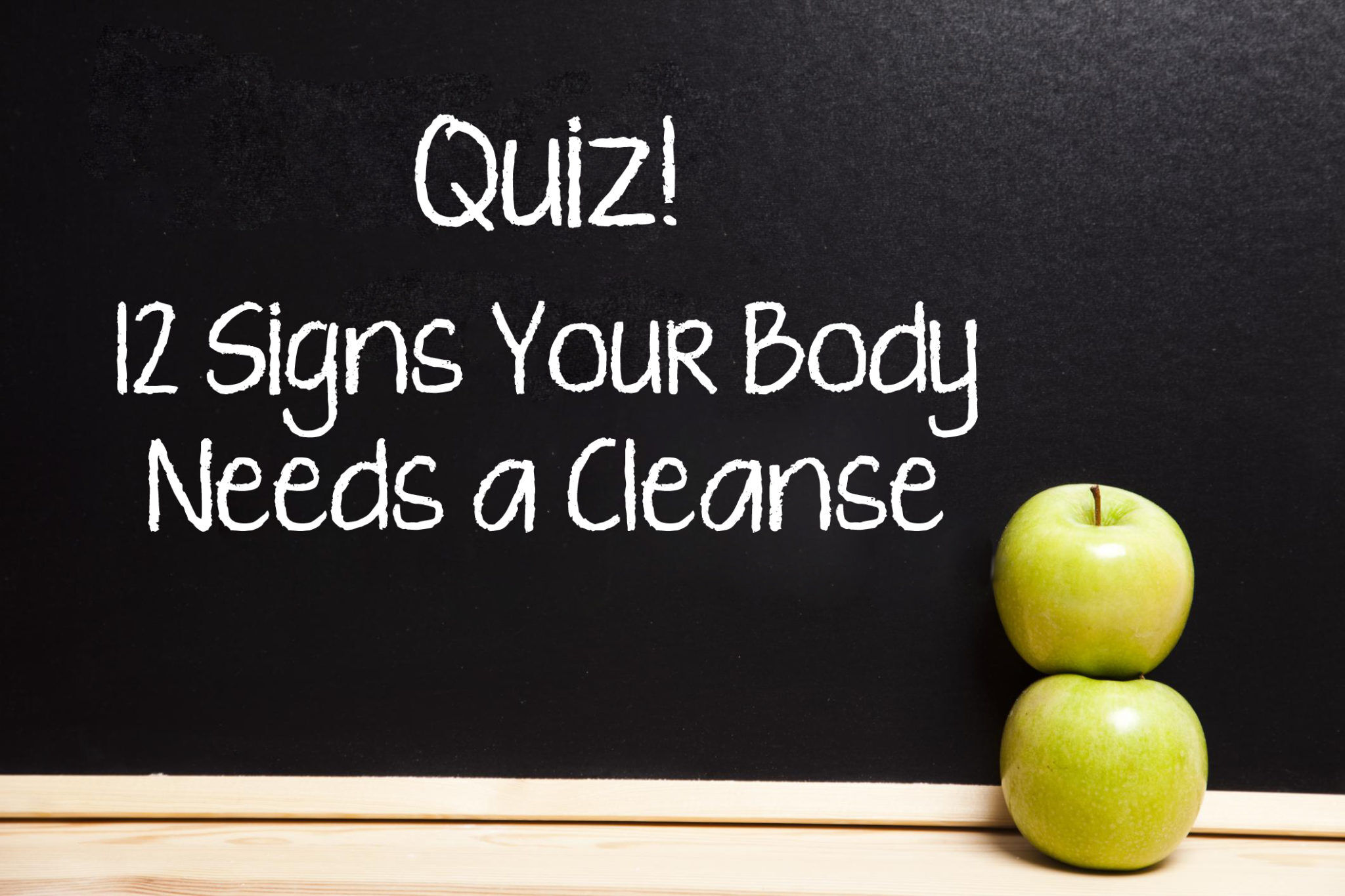 Quiz! 12 Signs Your Body Needs a Cleanse