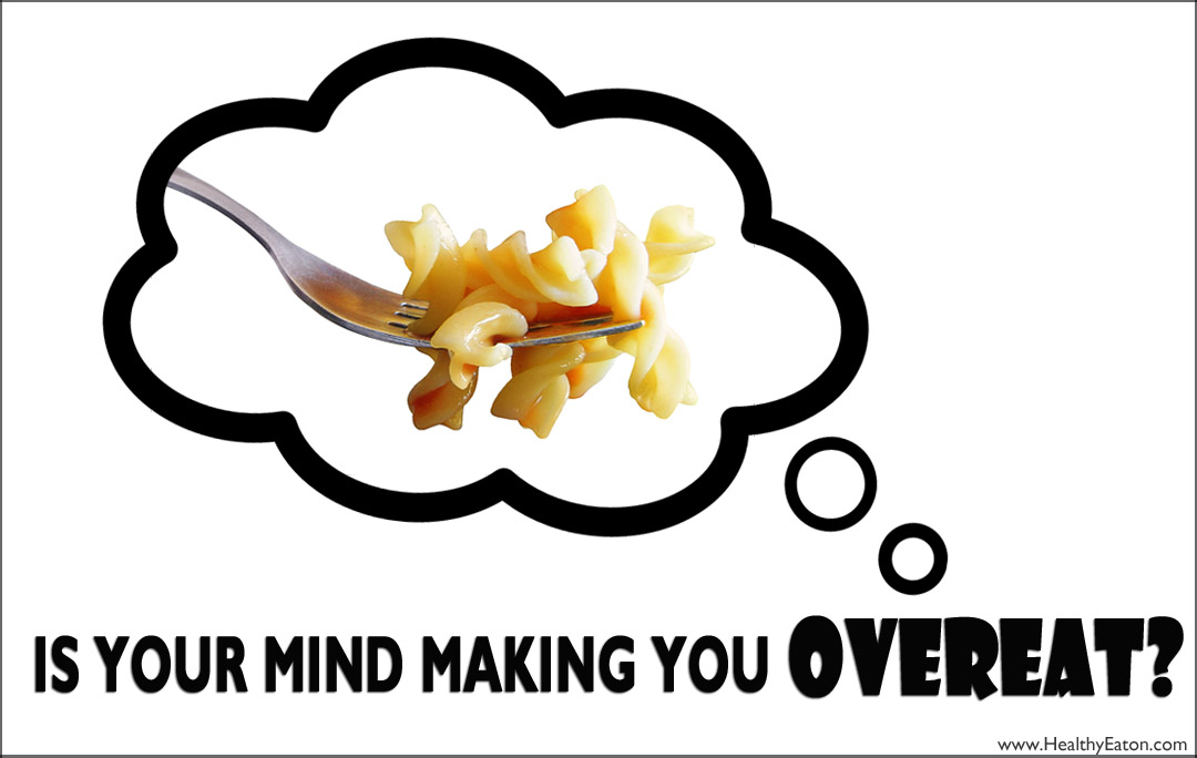 Is Your Mind Making You Overeat?