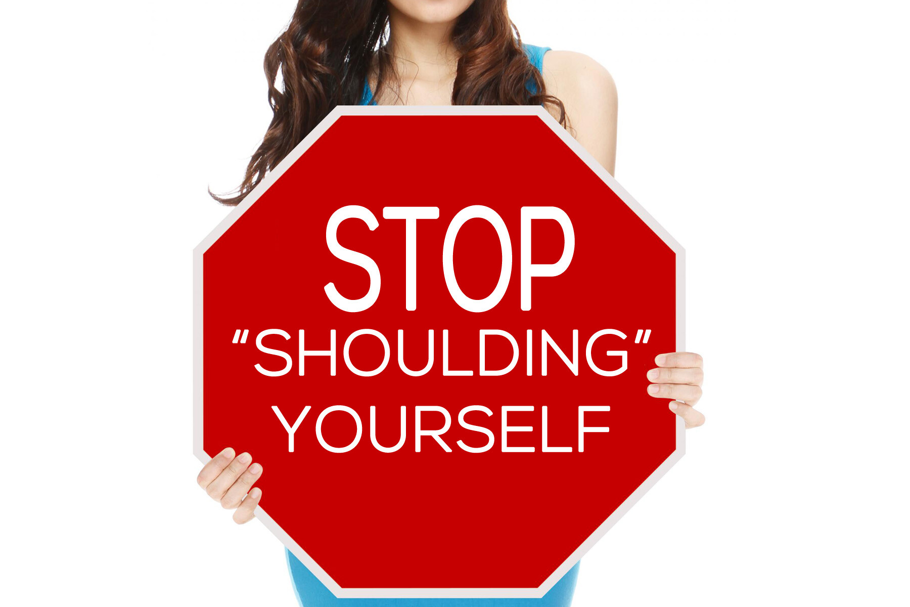 "Stop ""Shoulding"" Yourself"